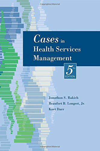 Cases in Health Services Management: Jonathon S. Rakich,