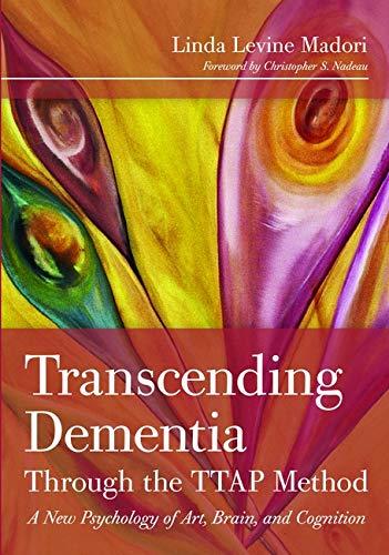 9781932529722: Transcending Dementia Through the TTAP Method