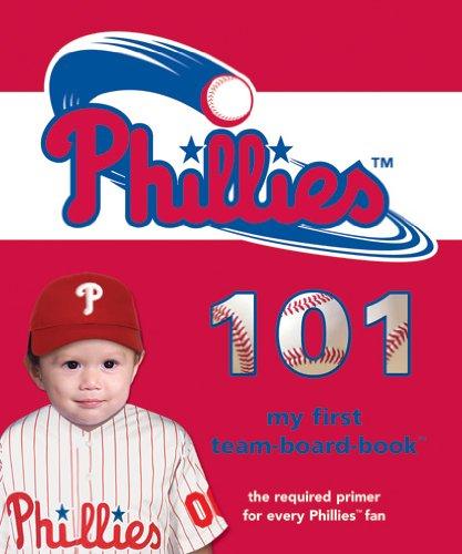 Philadelphia Phillies 101 (101 Board Books: My First Team-Board-Books): Brad M. Epstein