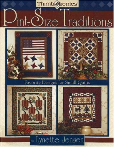 Thimbleberries Pint-Size Traditions: Favorite Designs for Small Quilts (1932533036) by Jensen, Lynette