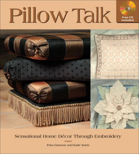 Pillow Talk: Sensational Home Decor Through Embroidery: Damour, Pam; Bartz, Katie