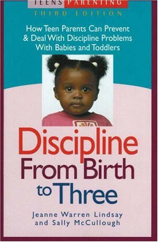 9781932538090: Discipline from Birth to Three: How Teen Parents Can Prevent and Deal with Discipline Problems with Babies and Toddlers (Teen Pregnancy and Parenting series)