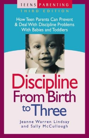 9781932538106: Discipline from Birth to Three: How Teen Parents Can Prevent and Deal with Discipline Problems with Babies and Toddlers (Teen Pregnancy and Parenting series)