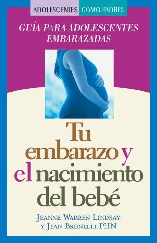 9781932538427: Tu Embarazo y El Nacimiento del Bebe: Guia Para Adolescentes Embarazadas (Teen Pregnancy And Parenting Series)