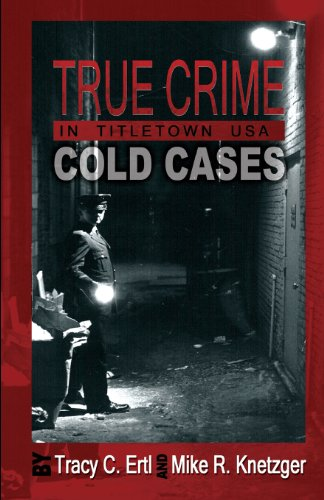 True Crime In Titletown, USA: Cold Cases: Ertl, Tracy C. And Mike R. Knetzger {Authors} with Mary ...