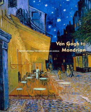Van Gogh to Mondrian: Modern Art from the Kroller-Muller Museum: Jonge, Piet de / Troy, Nancy J.