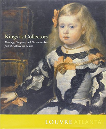 King's As Collectors: Paintings, Sculpture and Decorative Arts from the Mussee Du Louvre: High...