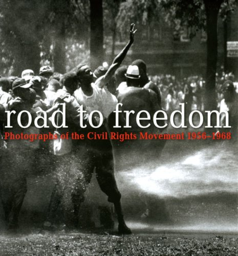 Road to Freedom: Photographs of the Civil Rights Movement, 1956-1968 - FIRST EDITION -