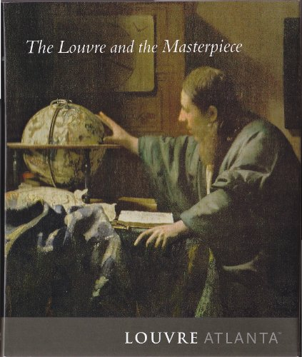 The Louvre and the Masterpiece: Published on the Occasion of the Exhibition THE LOUVRE AND THE MA...