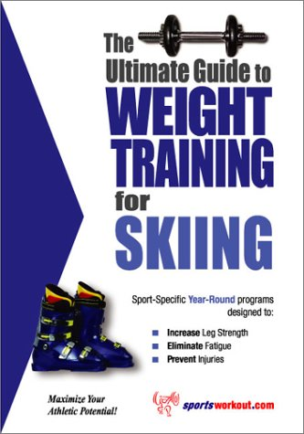 9781932549225: The Ultimate Guide to Weight Training for Skiing (The Ultimate Guide to Weight Training for Sports, 23) (The Ultimate Guide to Weight Training for Sports, ... Guide to Weight Training for Sports, 23)