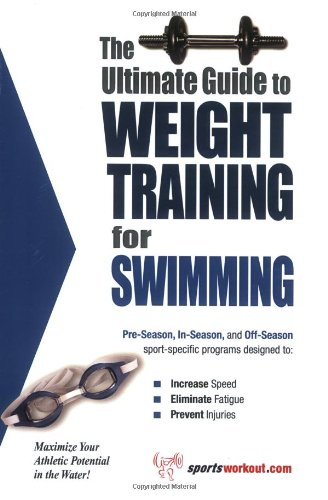 9781932549249: The Ultimate Guide to Weight Training for Swimming (The Ultimate Guide to Weight Training for Sports, 25)