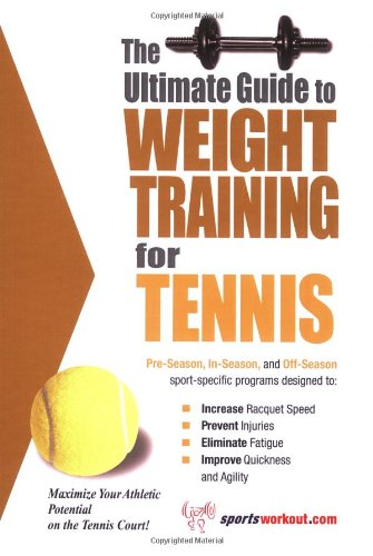9781932549256: The Ultimate Guide to Weight Training for Tennis (The Ultimate Guide to Weight Training for Sports, 26) (The Ultimate Guide to Weight Training for Sports, ... Guide to Weight Training for Sports, 26)