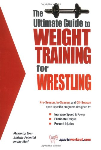 The Ultimate Guide to Weight Training for Wrestling (The Ultimate Guide to Weight Training for ...