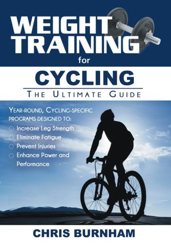 Weight Training for Cycling: The Ultimate Guide: Burnham, Chris