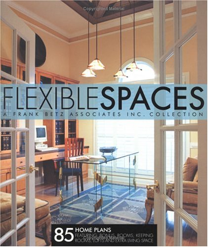 9781932553055: Flexible Spaces: 85 Home Plans Featuring Bonus Rooms, Keeping Rooms, Lofts and Extra Living Space