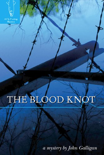 The Blood Knot: A Fly Fishing Mystery **SIGNED**: Galligan, John.