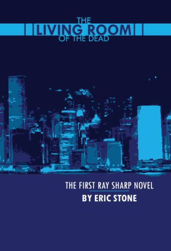 Living Room of the Dead (Ray Sharp Novels): Stone, Eric