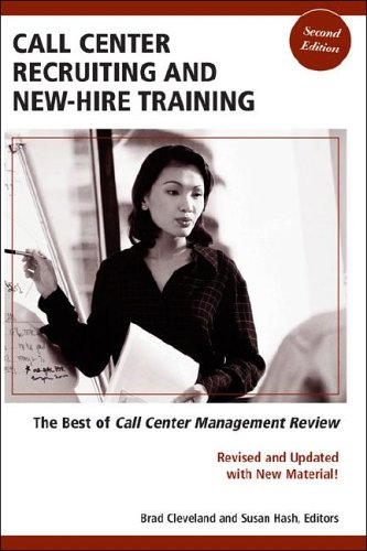 Call Center Recruiting and New-Hire Training: The Best of Call Center Management Review, Second ...