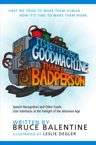 9781932558098: It's Better to Be a Good Machine Than a Bad Person: Speech Recognition and Other Exotic User Interfaces in the Twilight of the Jetsonian Age