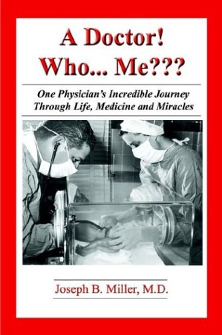 9781932560244: A Doctor Who....Me??? One Physician's Journey Through Life, Medicine and Miracles
