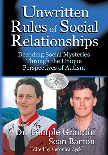 The Unwritten Rules of Social Relationships: Decoding Social Mysteries Through the Unique Perspectives of Autism (193256506X) by Sean Barron; Temple Grandin