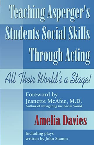 9781932565119: Teaching Asperger's Students Social Skills Through Acting: All Their World Is a Stage!