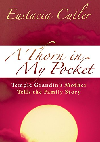 9781932565164: A Thorn in My Pocket: Temple Grandin's Mother Tells the Family Story