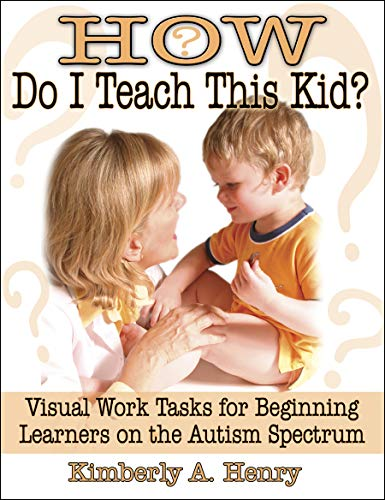 9781932565249: How Do I Teach This Kid?: Visual Work Tasks for Beginning Learners on the Autism Spectrum