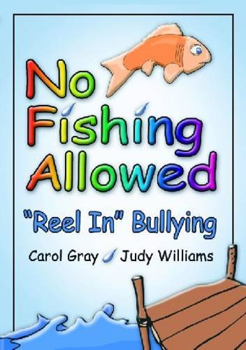 No Fishing Allowed: Reel in Bullying: Carol Gray, Judy Williams