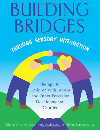 9781932565454: Building Bridges Through Sensory Integration: Therapy for Children with Autism and Other Pervasive Developmental Disorders