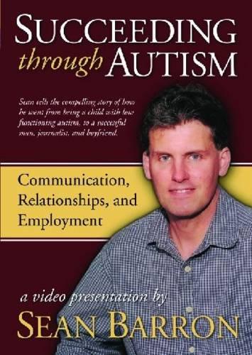 Succeeding Through Autism: A Video Presentation by Sean Barron: Sean Barron