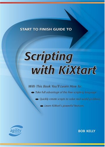 9781932577099: Start to Finish Guide to Scripting with KiXtart (Start to Finish Guides (Agility Press))