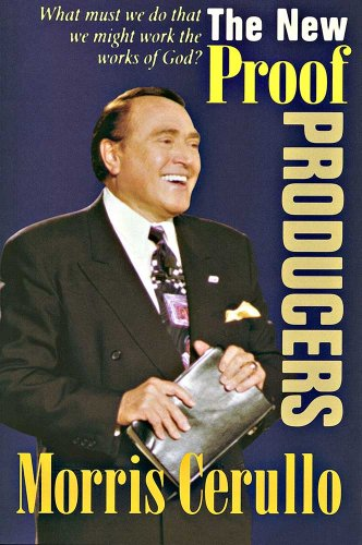 The New Proof Producers : What Must: Morris Cerullo