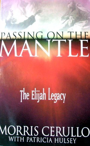 Passing on the Mantle: The Elijah Legacy: Morris Cerullo, Patricia