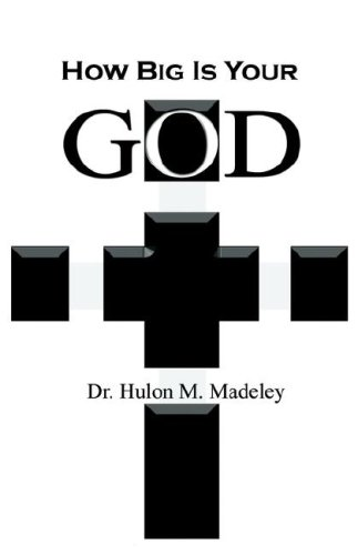 How Big Is Your God: Madeley, Hulon M