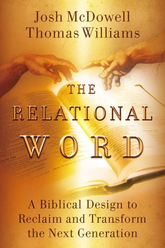 The Relational Word: A Biblical Design to Reclaim and Transform the Next Generation (1932587837) by Josh McDowell; Thomas Williams
