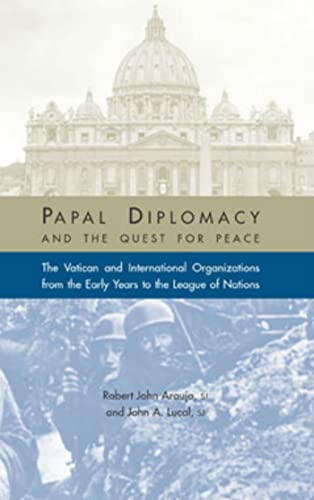 9781932589016: Papal Diplomacy and the Quest for Peace: The Vatican and International Organizations from the Early Years to the League of Nations