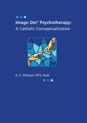Imago Dei Psychotherapy: A Catholic Conceptualization: Dr. G. C. Dilsaver