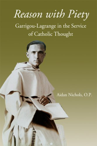 Reason with Piety: Garrigou-Lagrange in the Service of Catholic Thought (193258949X) by Aidan Nichols