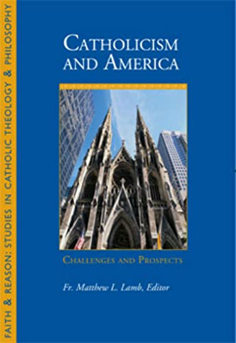 9781932589634: Catholicism and America: Challenges and Prospects (Faith & Reason: Stuydies in Catholic Theology & Philosophy)