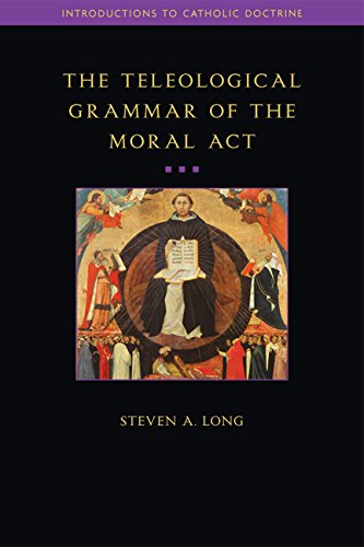 Teleological Grammar of the Moral Act: Second Edition: Steven Long