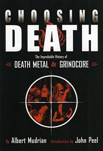 9781932595048: Choosing Death: The Improbable History of Death Metal and Grindcore