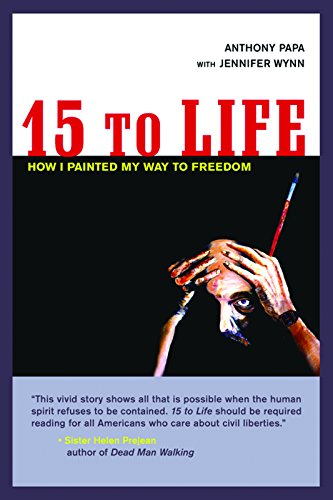 15 to Life: How I Painted My Way to Freedom: Anthony Papa --with Jennifer Wynn ** Inscribed by ...