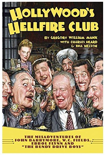 9781932595246: Hollywood's Hellfire Club: The Misadventures of John Barrymore, W.C. Fields, Errol Flynn and the Bundy Drive Boys