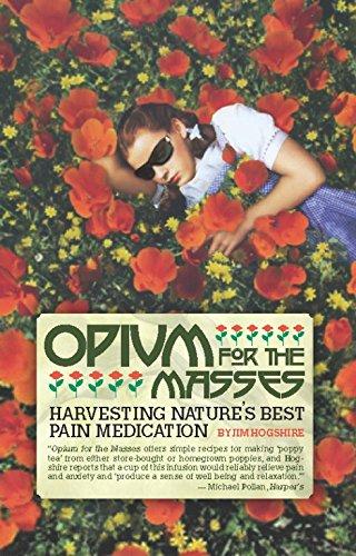Opium for the Masses: Harvesting Nature's Best Pain Medication: Jim Hogshire