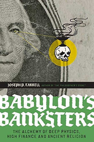 Babylon's Banksters: The Alchemy of Deep Physics,: Farrell, Joseph P.