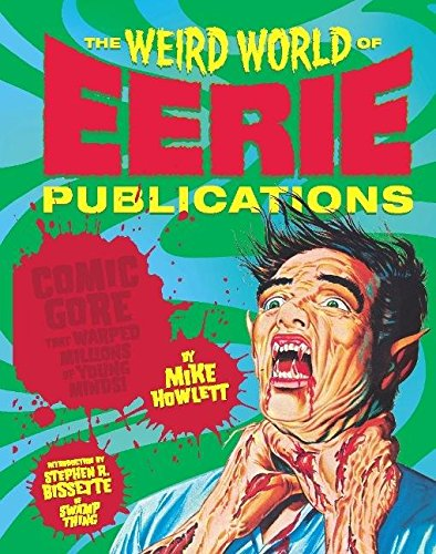 THE WEIRD WORLD OF EERIE PUBLICATIONS Comic Gore that Warped Millions of Young Minds