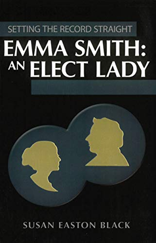 Emma Smith: An Elect Lady (Setting the Record Straight)