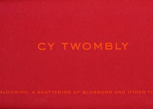 CY TWOMBLY: Blooming, A Scattering of Blossoms: Pincus-Witten, Robert; New