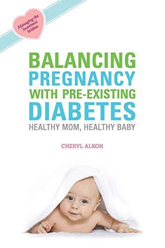 Balancing Pregnancy with Pre-existing Diabetes: Healthy Mom, Healthy Baby: Cheryl Alkon